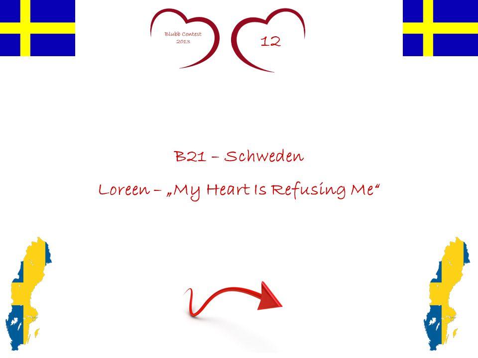 """12 B21 – Schweden Loreen – """"My Heart Is Refusing Me"""""""