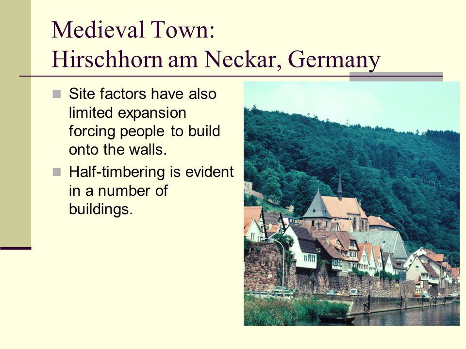 Medieval Town: Hirschhorn am Neckar, Germany Site factors have also limited expansion forcing people to build onto the walls.