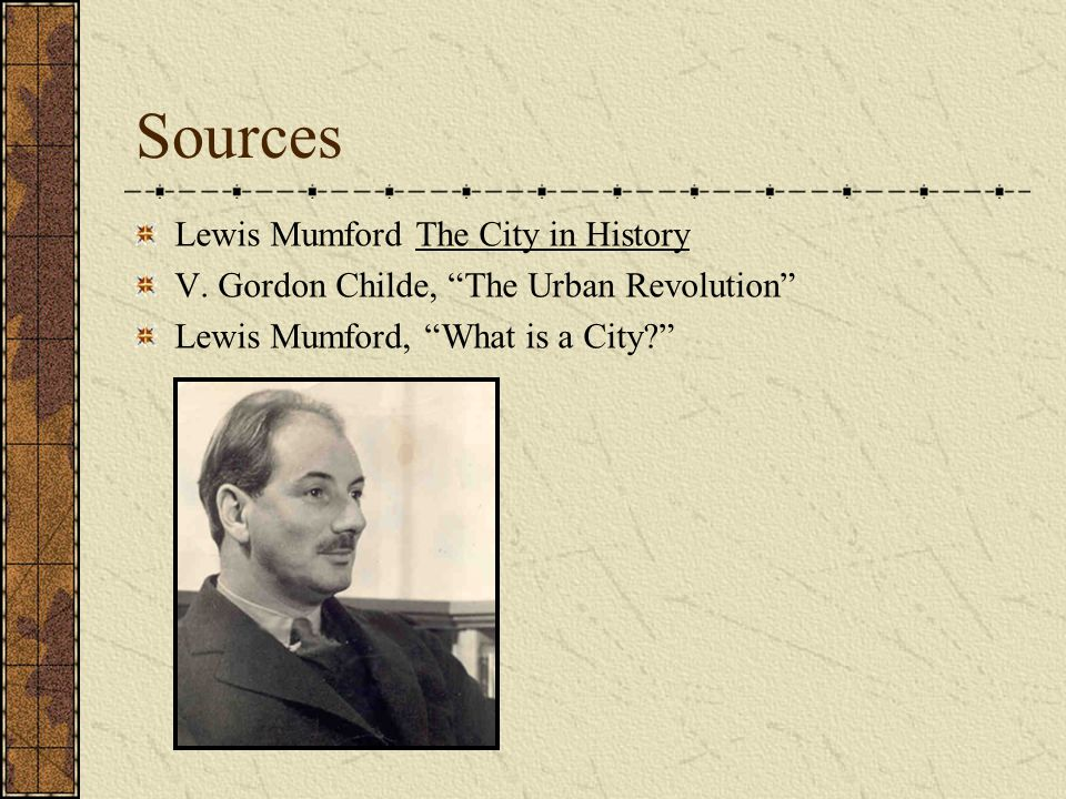 Sources Lewis Mumford The City in History V.