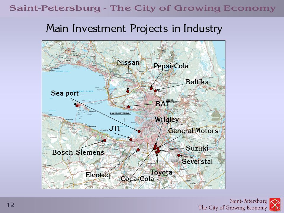 12 Main Investment Projects in Industry Bosch-Siemens JTI Elcoteq Toyota Severstal Baltika Pepsi-Cola Coca-Cola Wrigley General Motors Nissan Sea port BAT Suzuki