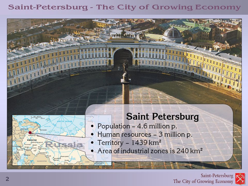 2 Saint Petersburg Population – 4.6 million p. Human resources – 3 million p. Territory – 1439 km ² Area of industrial zones is 240 km ²