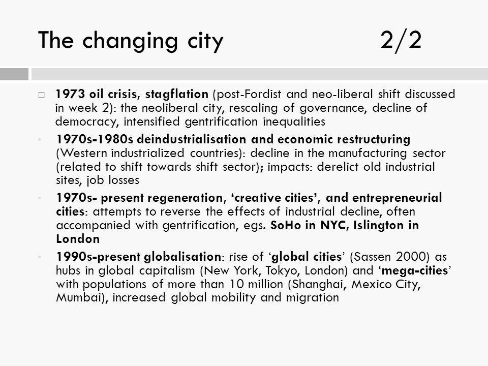 The changing city2/2  1973 oil crisis, stagflation (post-Fordist and neo-liberal shift discussed in week 2): the neoliberal city, rescaling of govern