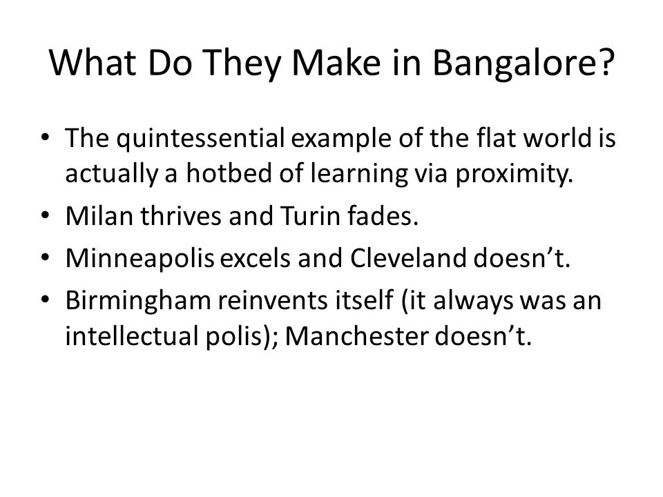 What Do They Make in Bangalore? The quintessential example of the flat world is actually a hotbed of learning via proximity. Milan thrives and Turin f