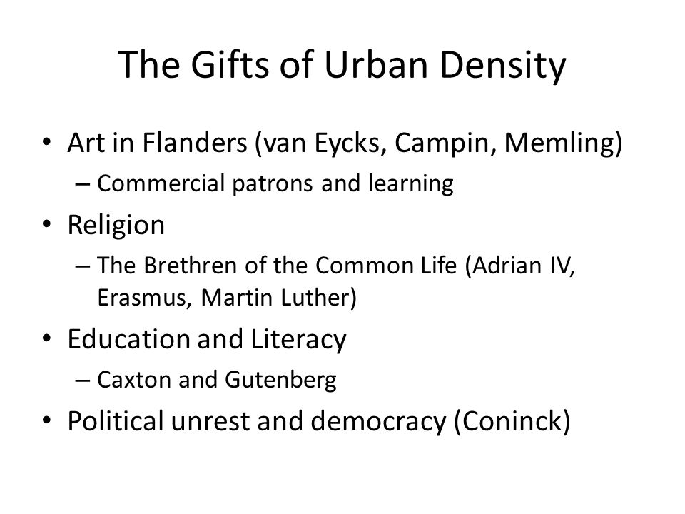 The Gifts of Urban Density Art in Flanders (van Eycks, Campin, Memling) – Commercial patrons and learning Religion – The Brethren of the Common Life (