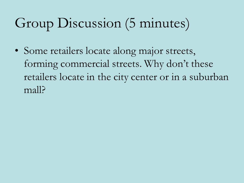 Group Discussion (5 minutes) Some retailers locate along major streets, forming commercial streets.