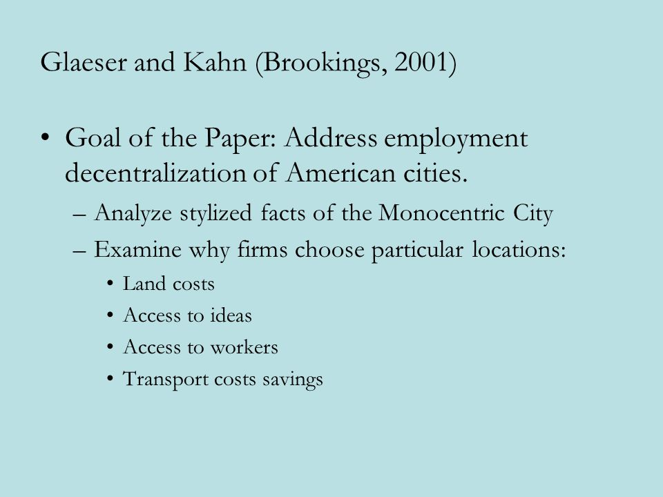 Glaeser and Kahn (Brookings, 2001) Goal of the Paper: Address employment decentralization of American cities.