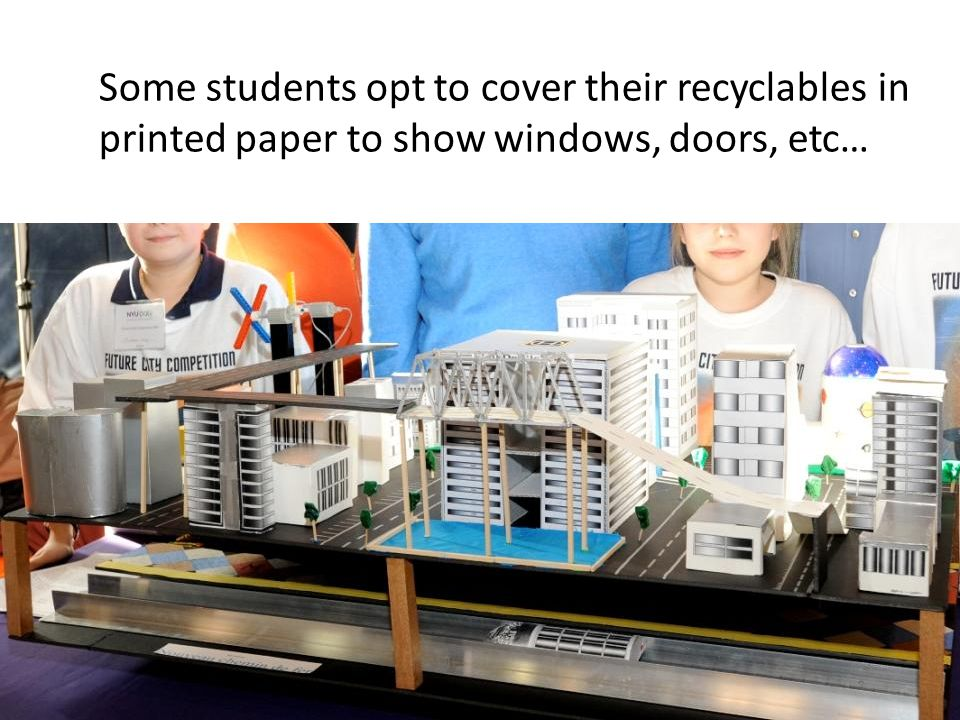 Some students opt to cover their recyclables in printed paper to show windows, doors, etc…