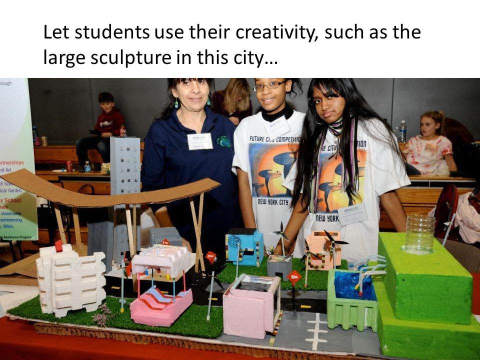 Let students use their creativity, such as the large sculpture in this city…