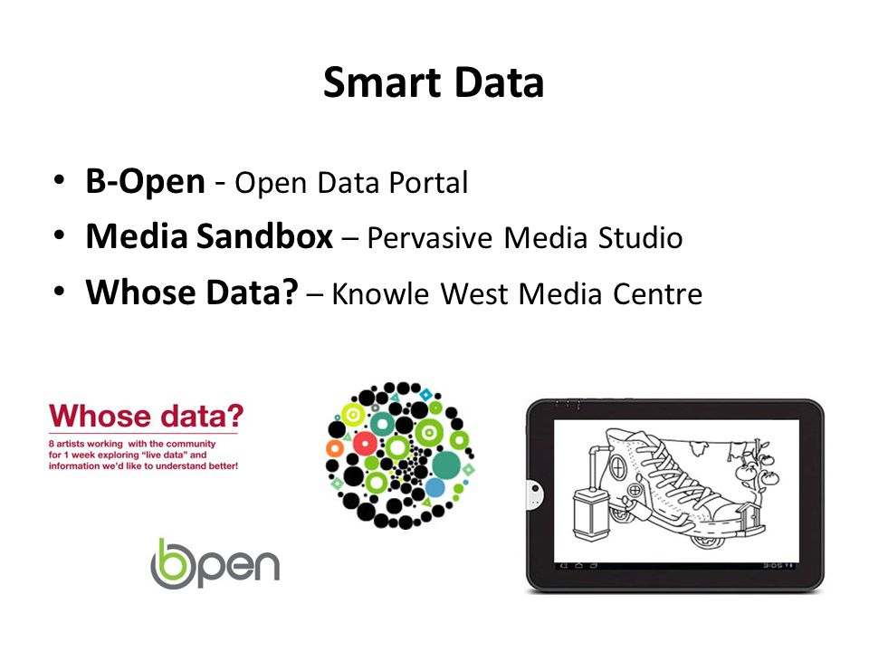 Smart Data B-Open - Open Data Portal Media Sandbox – Pervasive Media Studio Whose Data.