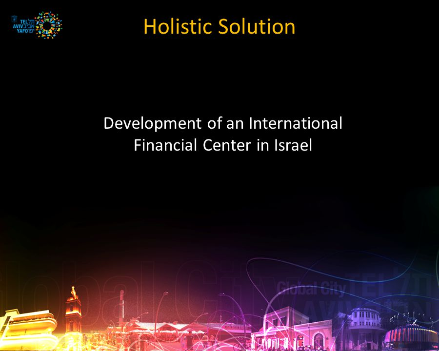 Holistic Solution Development of an International Financial Center in Israel