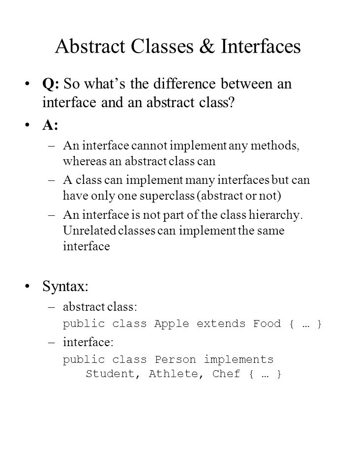 Abstract Classes & Interfaces Q: So what's the difference between an interface and an abstract class.
