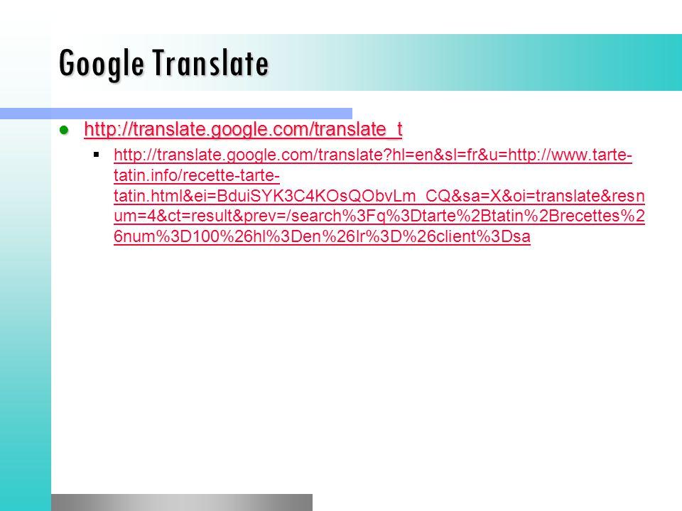 Google Translate http://translate.google.com/translate_t http://translate.google.com/translate_t http://translate.google.com/translate_t  http://translate.google.com/translate hl=en&sl=fr&u=http://www.tarte- tatin.info/recette-tarte- tatin.html&ei=BduiSYK3C4KOsQObvLm_CQ&sa=X&oi=translate&resn um=4&ct=result&prev=/search%3Fq%3Dtarte%2Btatin%2Brecettes%2 6num%3D100%26hl%3Den%26lr%3D%26client%3Dsa http://translate.google.com/translate hl=en&sl=fr&u=http://www.tarte- tatin.info/recette-tarte- tatin.html&ei=BduiSYK3C4KOsQObvLm_CQ&sa=X&oi=translate&resn um=4&ct=result&prev=/search%3Fq%3Dtarte%2Btatin%2Brecettes%2 6num%3D100%26hl%3Den%26lr%3D%26client%3Dsa