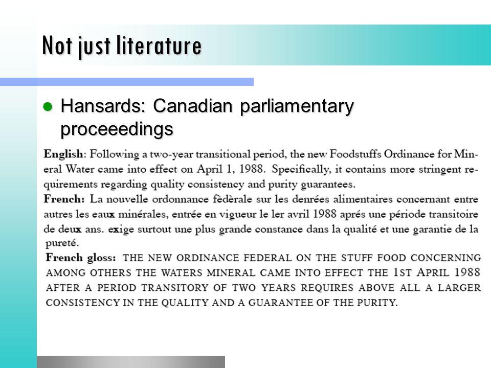 Not just literature Hansards: Canadian parliamentary proceeedings Hansards: Canadian parliamentary proceeedings