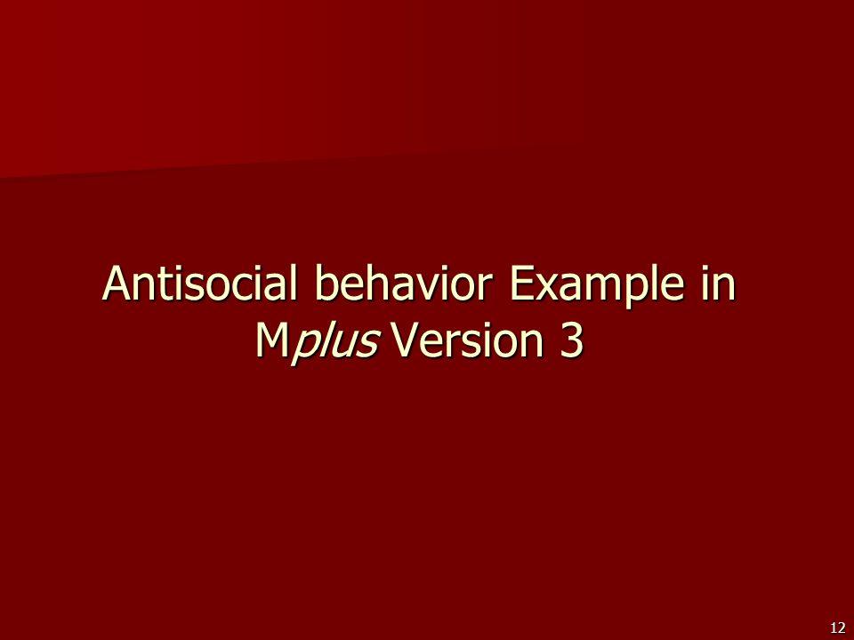 12 Antisocial behavior Example in Mplus Version 3
