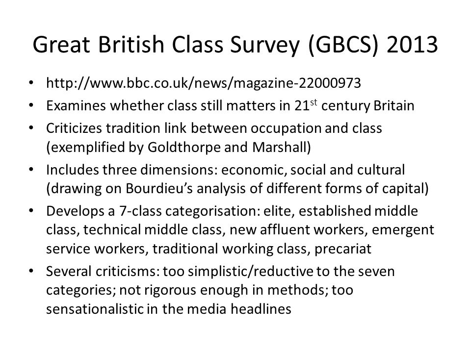 Great British Class Survey (GBCS) 2013 http://www.bbc.co.uk/news/magazine-22000973 Examines whether class still matters in 21 st century Britain Criti