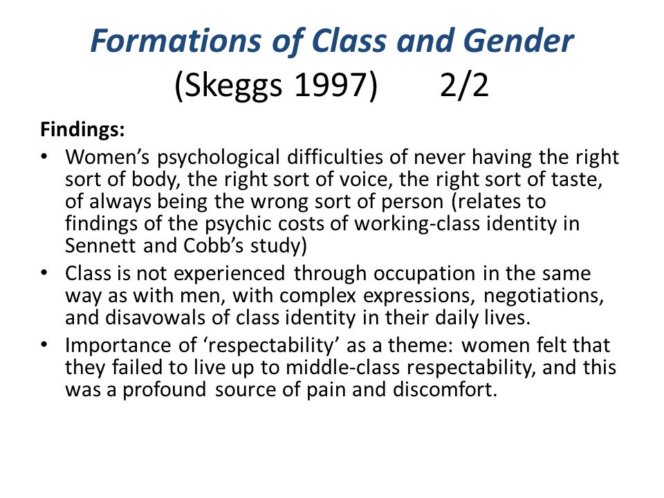 Formations of Class and Gender (Skeggs 1997) 2/2 Findings: Women's psychological difficulties of never having the right sort of body, the right sort o