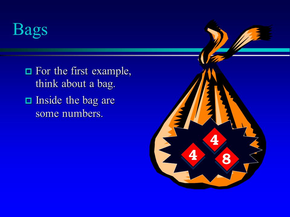 Bags  For the first example, think about a bag.  Inside the bag are some numbers.