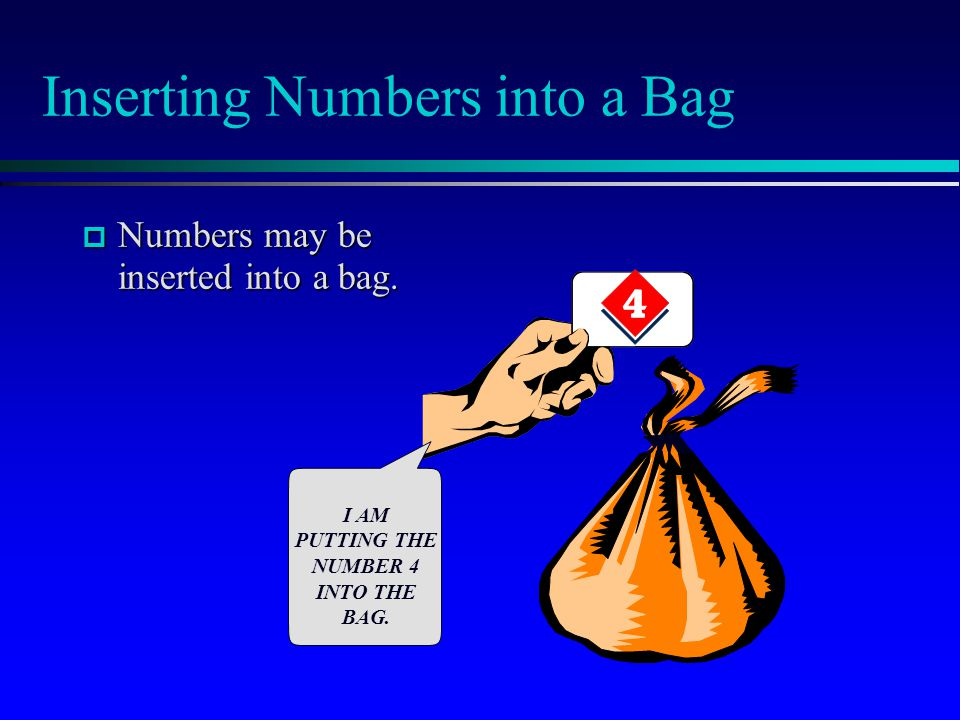 Using the Bag in a Program  Here is typical code from a program that uses the new bag class: bag ages; // Record the ages of three children: ages.insert(4); ages.insert(8); ages.insert(4);