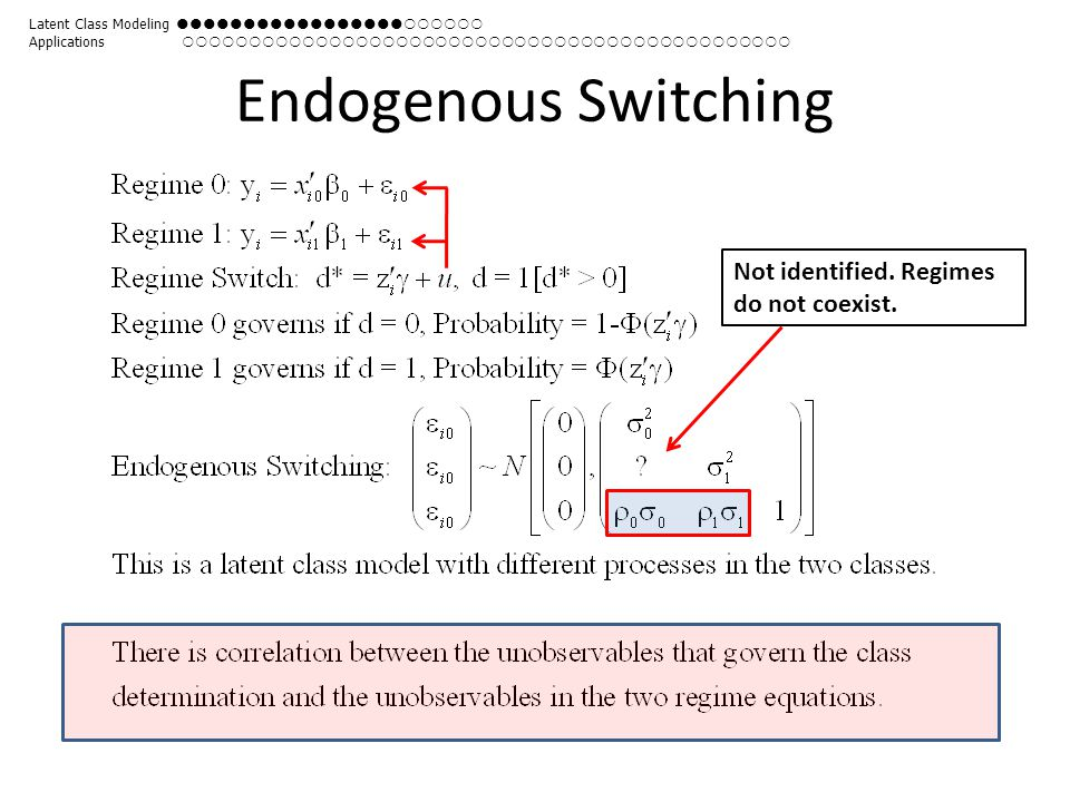 Endogenous Switching Not identified. Regimes do not coexist.