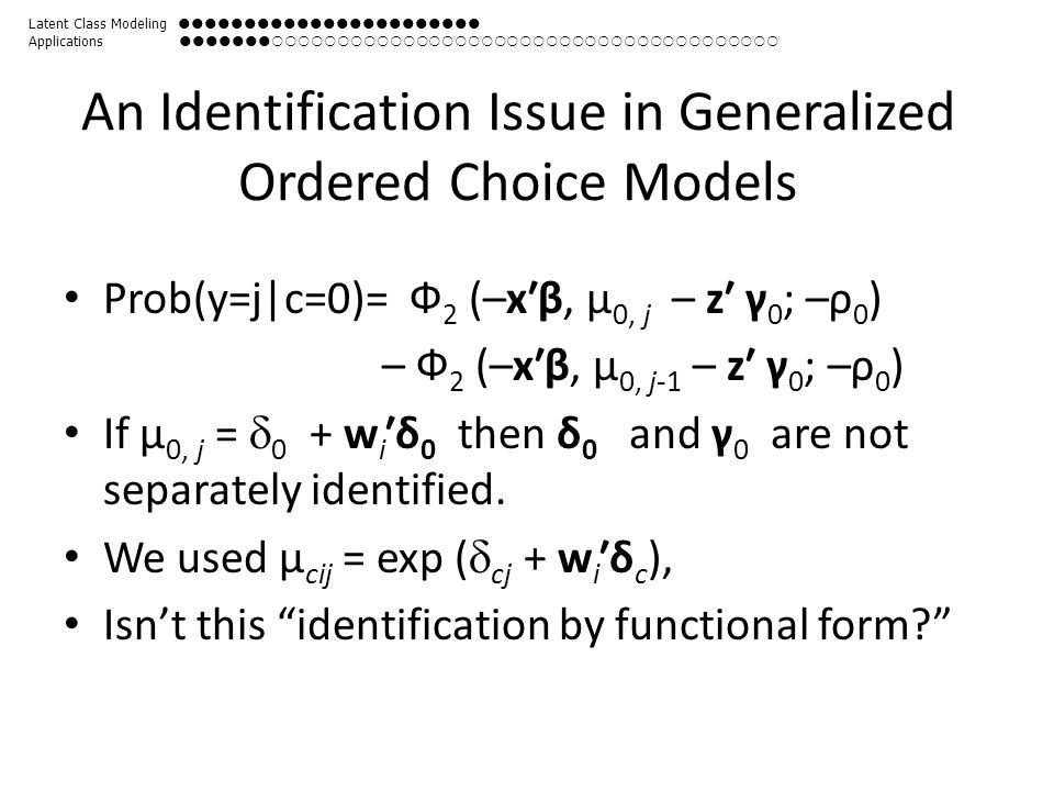 An Identification Issue in Generalized Ordered Choice Models Prob(y=j|c=0)= Ф 2 (–x′β, μ 0, j – z′ γ 0 ; ­–ρ 0 ) – Ф 2 (–x′β, μ 0, j-1 – z′ γ 0 ; –ρ 0