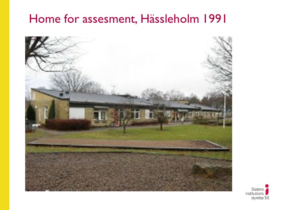 Home for assesment, Hässleholm 1991