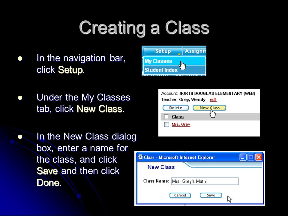 Creating a Class In the navigation bar, click Setup. In the navigation bar, click Setup. Under the My Classes tab, click New Class. Under the My Class