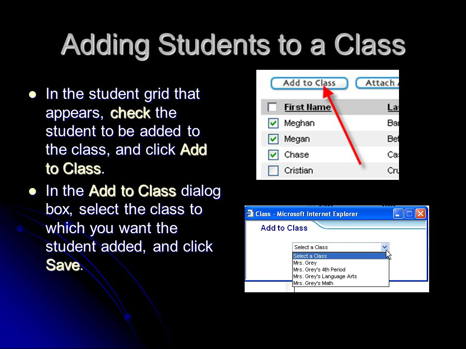 Adding Students to a Class In the student grid that appears, check the student to be added to the class, and click Add to Class.