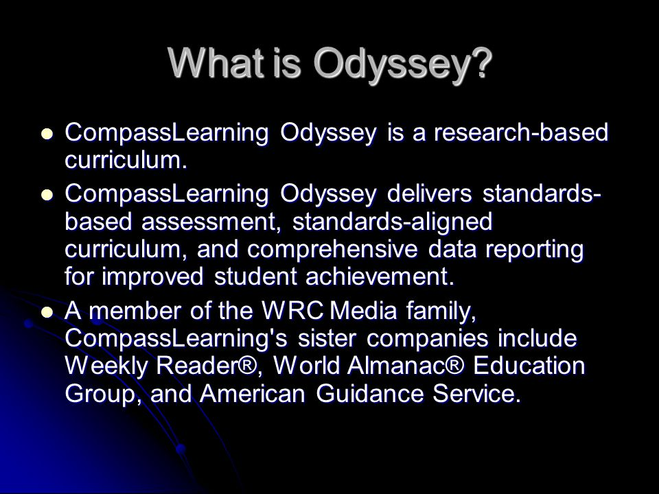 What is Odyssey.CompassLearning Odyssey is a research-based curriculum.