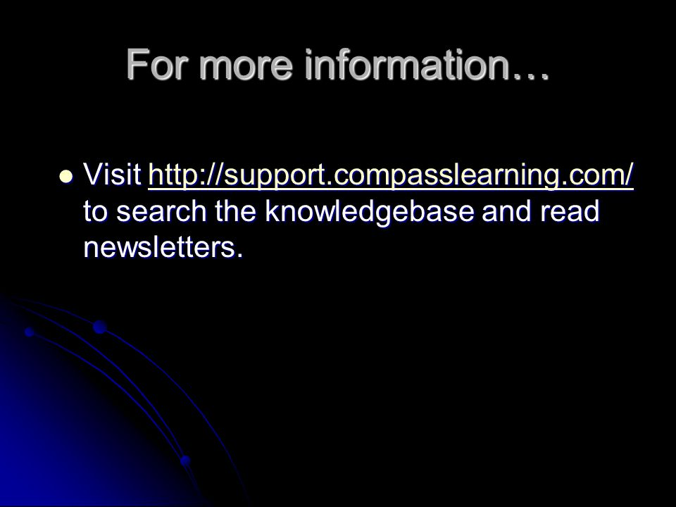 For more information… Visit http://support.compasslearning.com/ to search the knowledgebase and read newsletters.