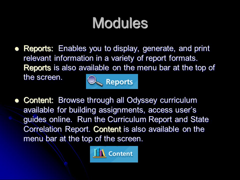 Modules Reports: Enables you to display, generate, and print relevant information in a variety of report formats.