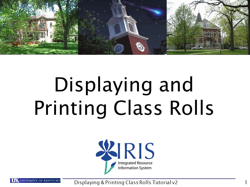 Displaying & Printing Class Rolls Tutorial v21 Displaying and Printing Class Rolls