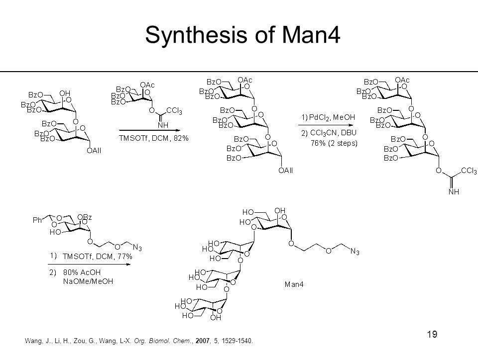 19 Wang, J., Li, H., Zou, G., Wang, L-X. Org. Biomol. Chem., 2007, 5, 1529-1540. Synthesis of Man4