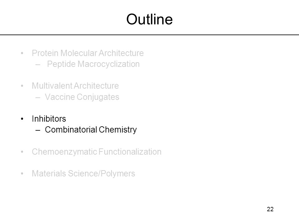 22 Outline Protein Molecular Architecture – Peptide Macrocyclization Multivalent Architecture –Vaccine Conjugates Inhibitors –Combinatorial Chemistry