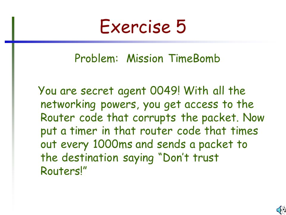 Exercise 5 Problem: Mission TimeBomb You are secret agent 0049.