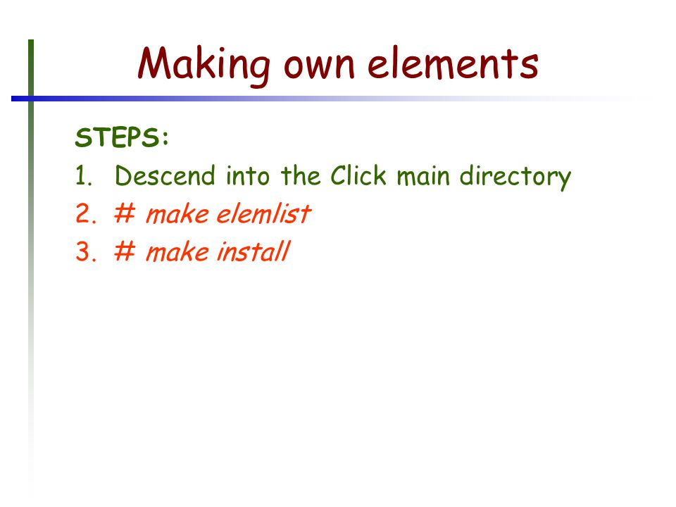 Making own elements STEPS: 1.Descend into the Click main directory 2.# make elemlist 3.# make install