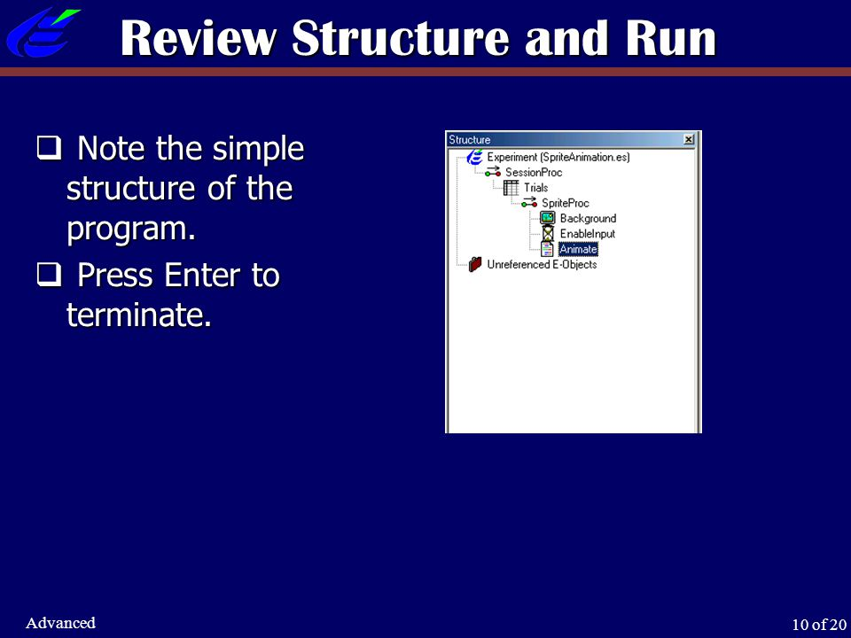 10 of 20 Advanced Review Structure and Run  Note the simple structure of the program.