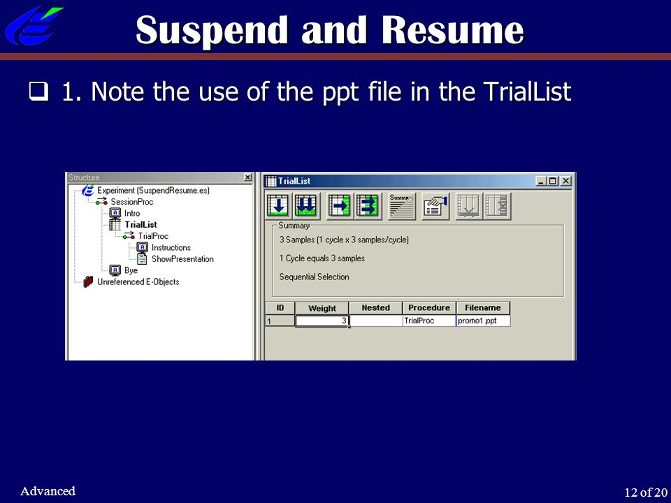 12 of 20 Advanced Suspend and Resume  1. Note the use of the ppt file in the TrialList