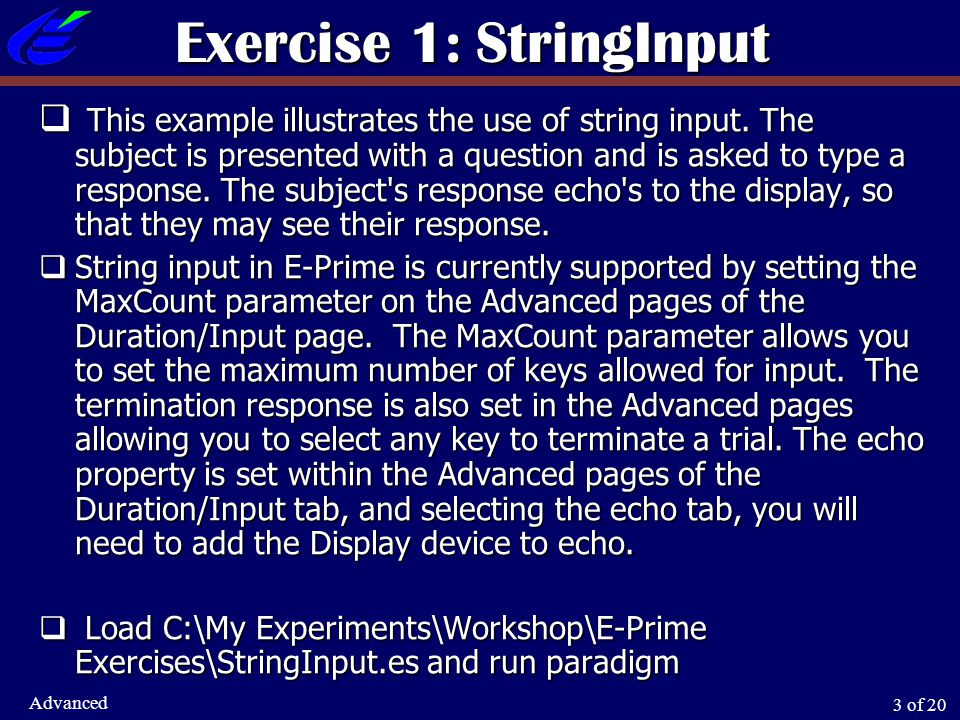 3 of 20 Advanced Exercise 1: StringInput  This example illustrates the use of string input.