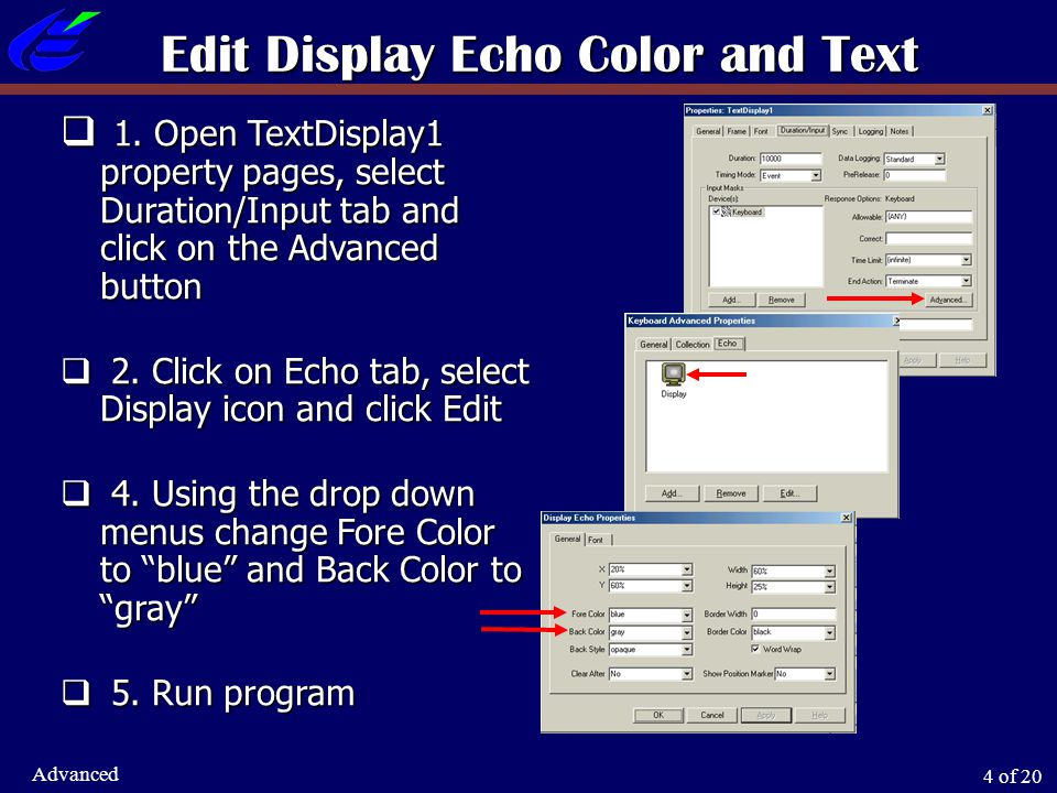 4 of 20 Advanced Edit Display Echo Color and Text  1. Open TextDisplay1 property pages, select Duration/Input tab and click on the Advanced button 