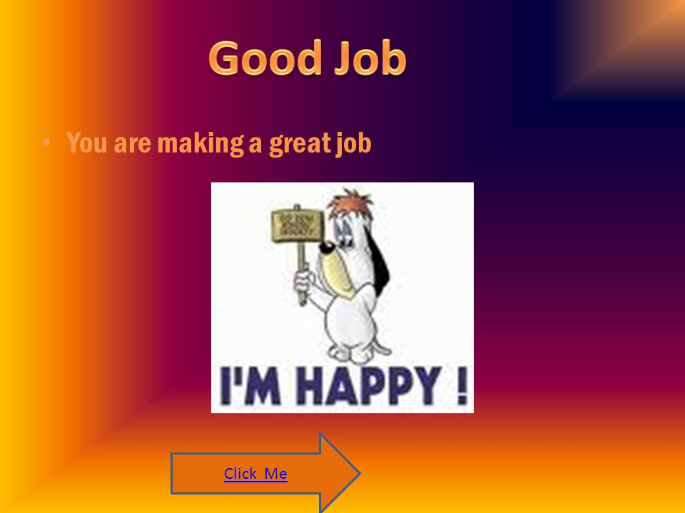 You are making a great job Click Me