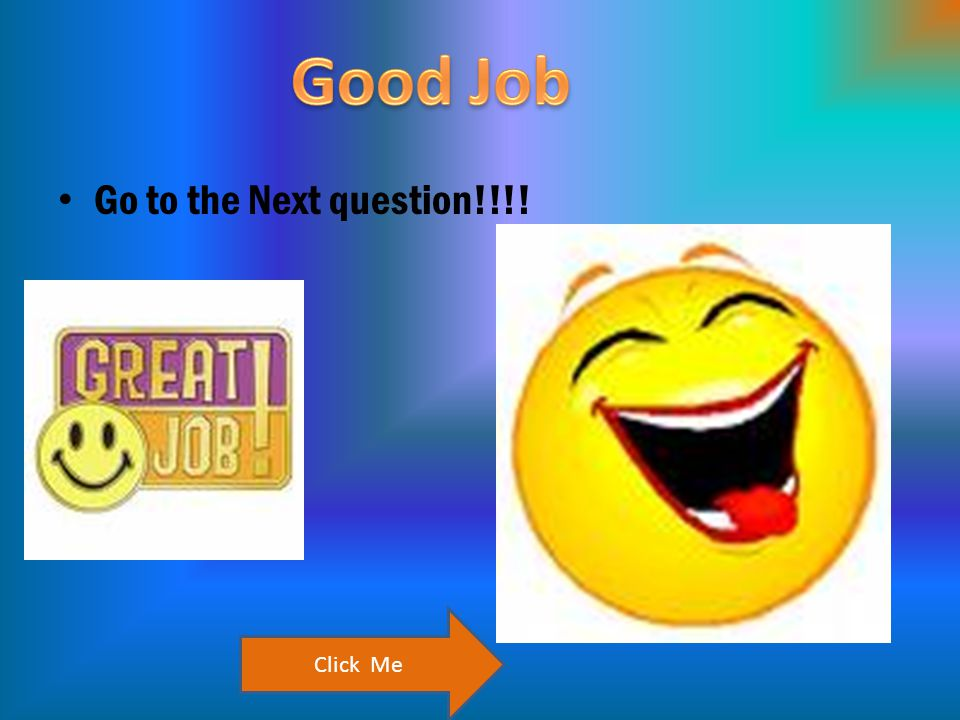 Go to the Next question!!!! Click Me