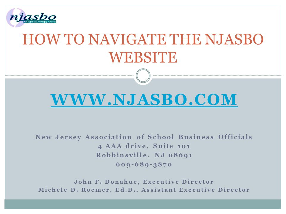WWW.NJASBO.COM New Jersey Association of School Business Officials 4 AAA drive, Suite 101 Robbinsville, NJ 08691 609-689-3870 John F.