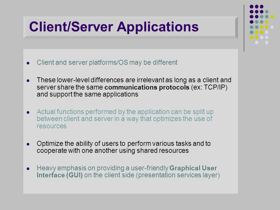 Client and server platforms/OS may be different These lower-level differences are irrelevant as long as a client and server share the same communicati