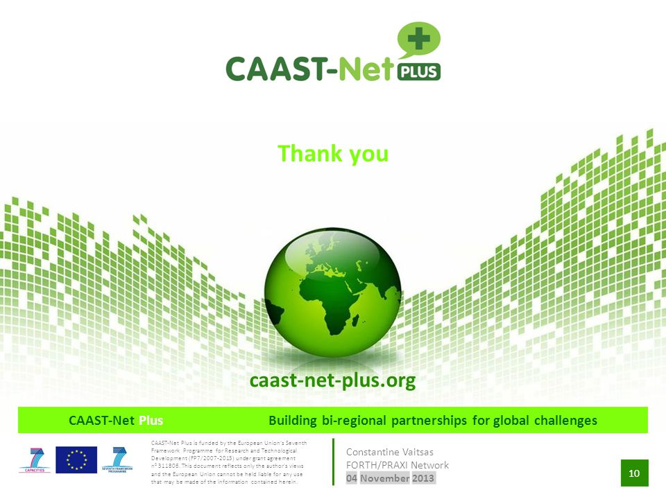 10 CAAST-Net PlusBuilding bi-regional partnerships for global challenges CAAST-Net Plus is funded by the European Union's Seventh Framework Programme