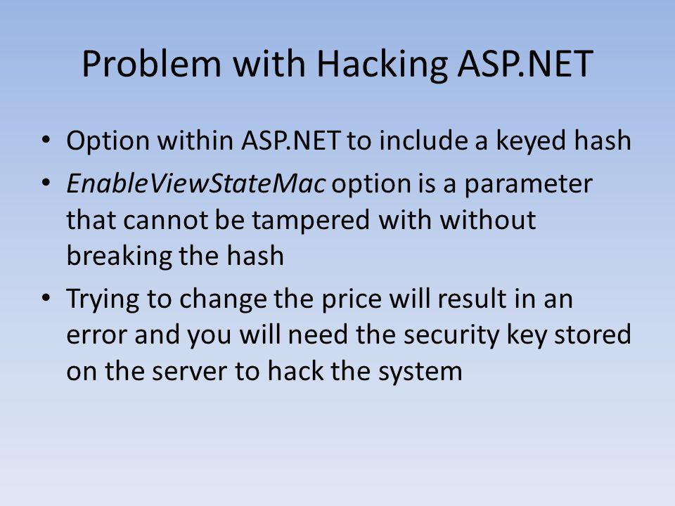 Problem with Hacking ASP.NET Option within ASP.NET to include a keyed hash EnableViewStateMac option is a parameter that cannot be tampered with witho