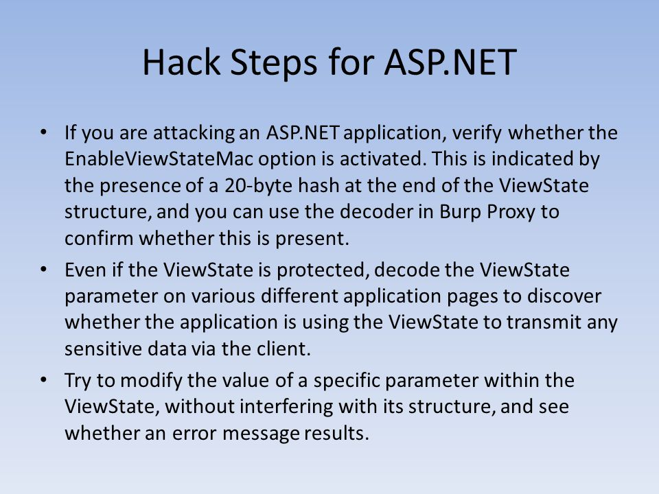 Hack Steps for ASP.NET If you are attacking an ASP.NET application, verify whether the EnableViewStateMac option is activated. This is indicated by th