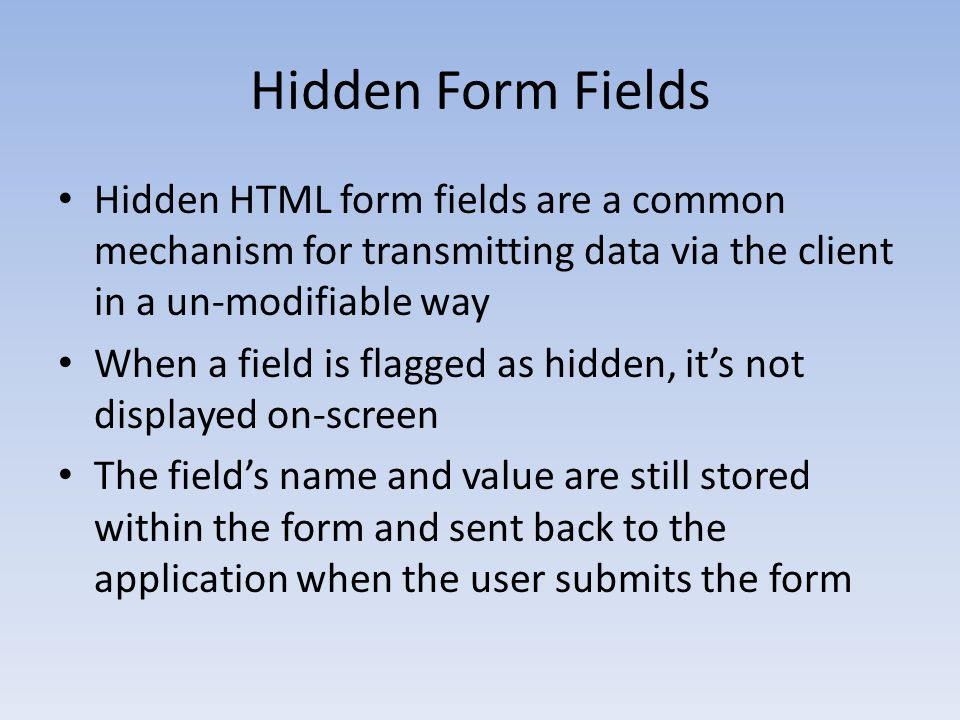 Hidden Form Fields Example Retailing application that stores prices of products within hidden form fields Typical HTML form