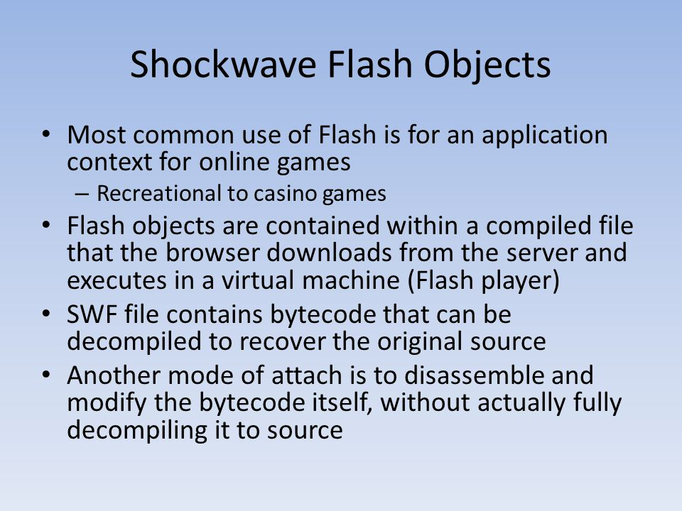 Shockwave Flash Objects Most common use of Flash is for an application context for online games – Recreational to casino games Flash objects are conta