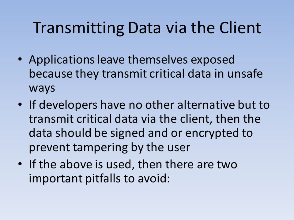 Transmitting Data via the Client Applications leave themselves exposed because they transmit critical data in unsafe ways If developers have no other