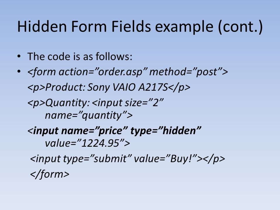 Hidden Form Fields example (cont.) The code is as follows: Product: Sony VAIO A217S Quantity: